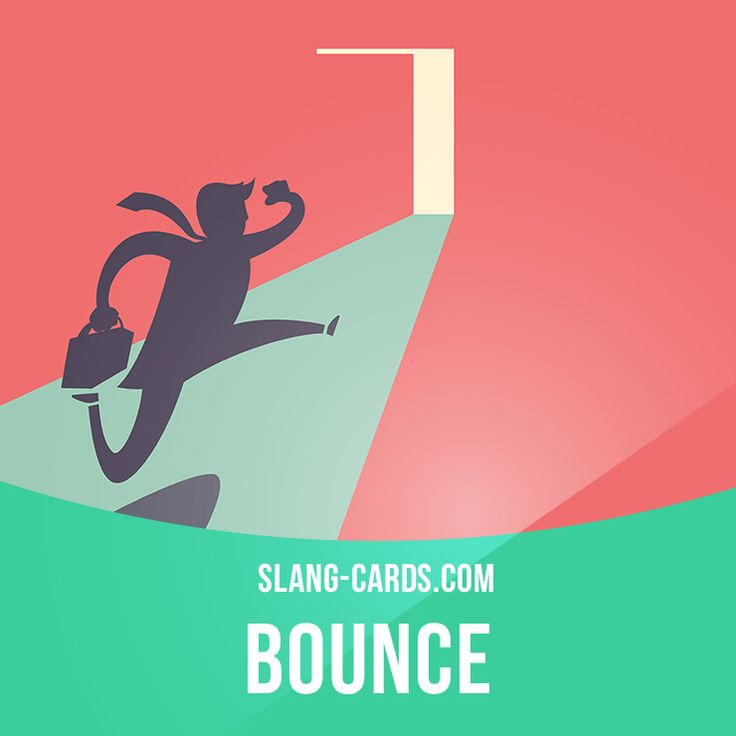 """Bounce"" means to leave. Example: I'm going to bounce. I have to get up early…"