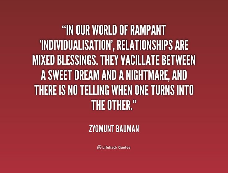 In our world of rampant 'individualisation', relationships are mixed blessings... - Zygmunt Bauman
