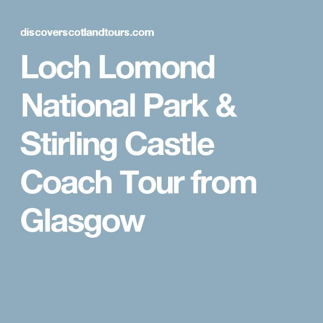 Loch Lomond National Park & Stirling Castle Coach Tour from Glasgow
