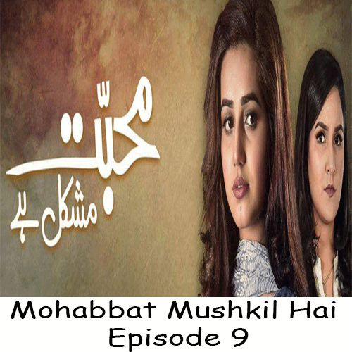 Watch Hum TV Drama Mohabbat Mushkil Hai Episode 9 in HD Quality. Watch all latest Episodes of Drama Mohabbat Mushkil Hai and all other Hum TV Dramas.