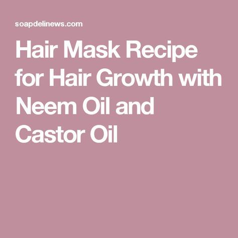 Hair Mask Recipe for Hair Growth with Neem Oil and Castor Oil