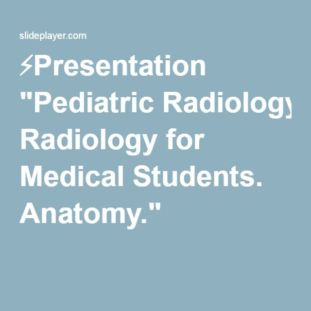 "⚡Presentation ""Pediatric Radiology for Medical Students. Anatomy."""