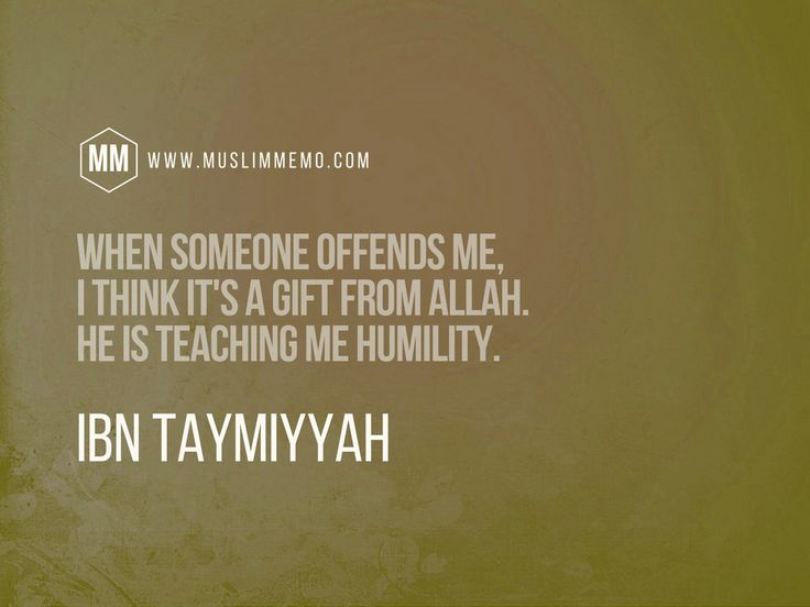 Ibn Taymiyyah Quotes: The Wisdom of Shaykh alIslam  Muslim Memo (When someone offends me, I think it's a gift from Allah. He is teaching me humility.)