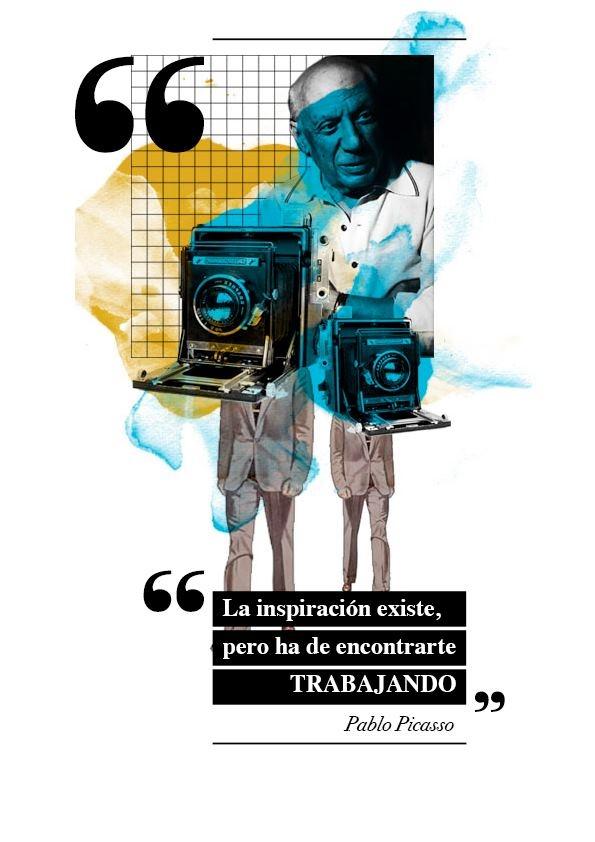 """""""La inspiración existe, pero ha de encontrarte trabajando"""" - Pablo Picasso"""