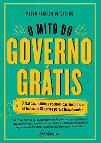 O Mito do Governo Grátis: As lições de 13 países para o Brasil mudar eBook: Paulo Rabello de Castro: Amazon.com.br: Loja Kindle