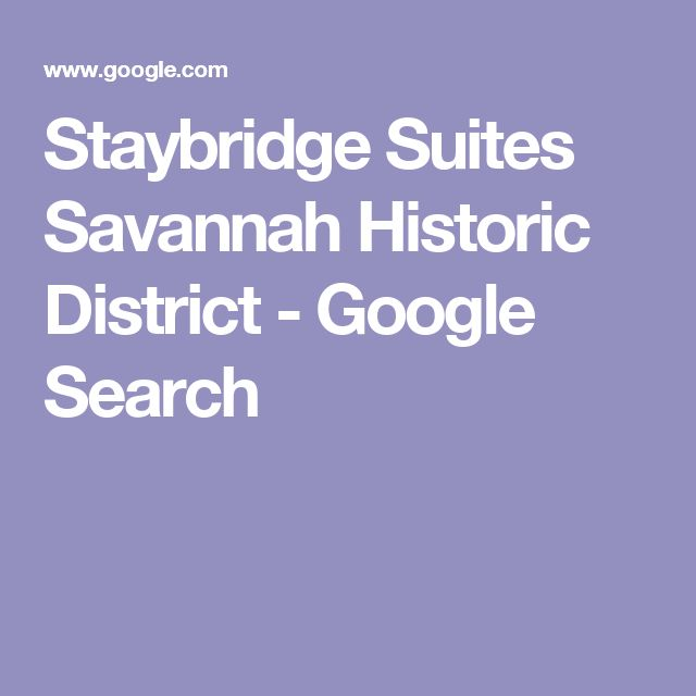 Staybridge Suites Savannah Historic District - Google Search