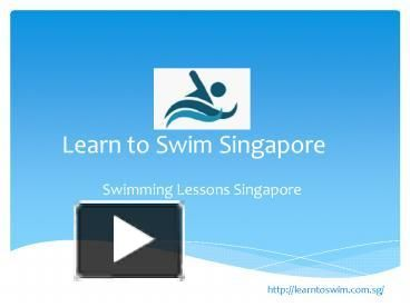Swimming Lessons taught by learn to swim Singapore providing better classes and training for convenient future.