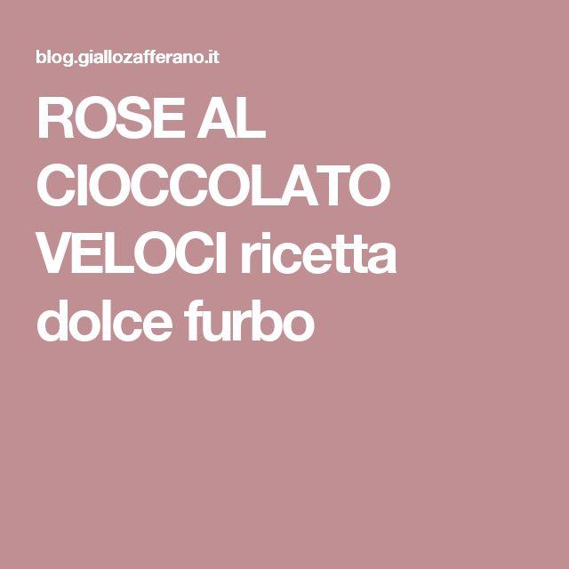 ROSE AL CIOCCOLATO VELOCI ricetta dolce furbo
