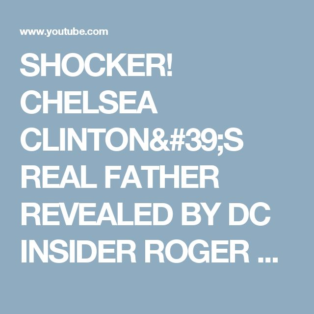 SHOCKER! CHELSEA CLINTON'S REAL FATHER REVEALED BY DC INSIDER ROGER STONE - YouTube