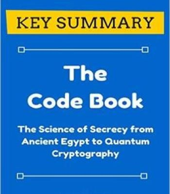 [Key Summary] The Code Book: The Science Of Secrecy From Ancient Egypt To Quantum Cryptography PDF