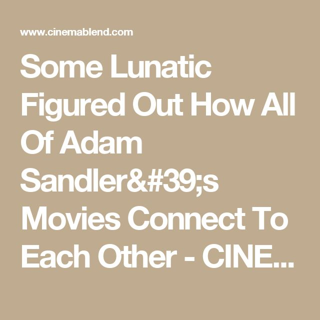 Some Lunatic Figured Out How All Of Adam Sandler's Movies Connect To Each Other - CINEMABLEND
