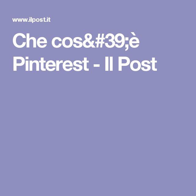 Che cos'è Pinterest - Il Post