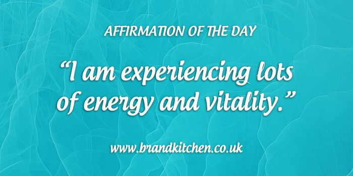 """Affirmation of the day: """"I am experiencing lots of energy and vitality."""""""