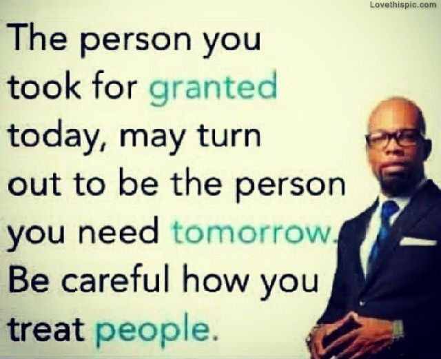 Be Careful How You Treat People quotes life people person today tomorrow treat need careful instagram instagram pictures instagram graphics granted