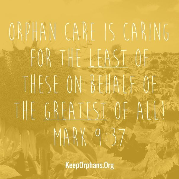 Orphan care is caring for the least of these on behalf of the greatest of all! Mark 9:37 KeepOrphans.org