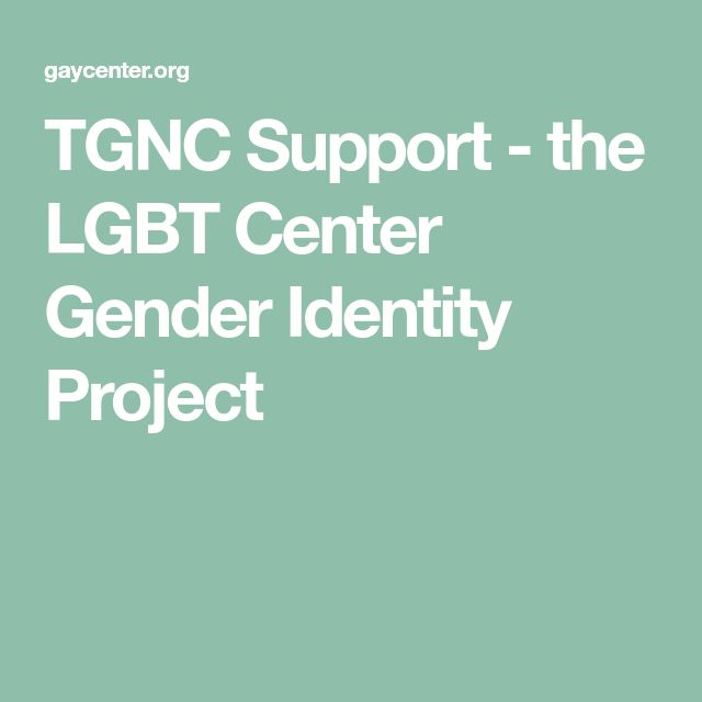 TGNC Support - the LGBT Center Gender Identity Project