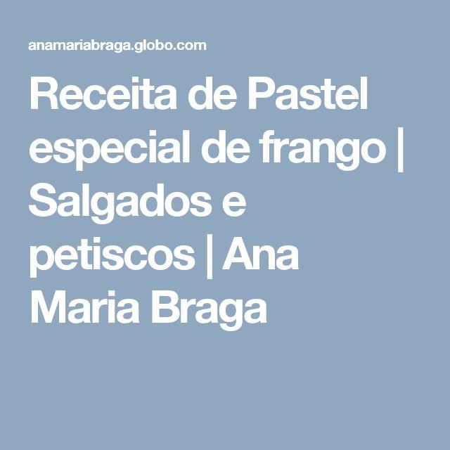 Receita de Pastel especial de frango | Salgados e petiscos | Ana Maria Braga