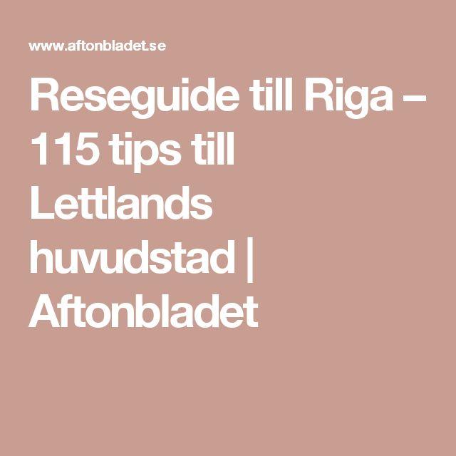 Reseguide till Riga – 115 tips till Lettlands huvudstad | Aftonbladet