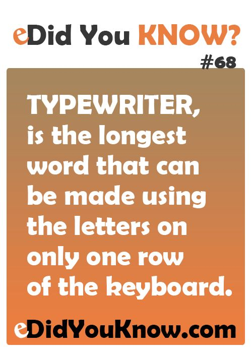 http://edidyouknow.com/did-you-know-68/ TYPEWRITER, is the longest word that can be made using the letters on only one row of the keyboard.