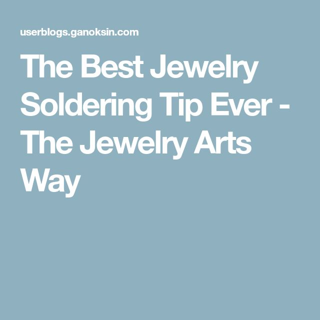 The Best Jewelry Soldering Tip Ever - The Jewelry Arts Way