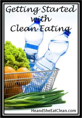 He and She Eat Clean: Clean Eating :: Getting Started