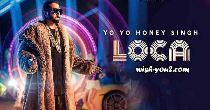 Loca Lyrics Yo Yo Honey Singh 2020 Yo Yo Honey Singh Rap Song Lyrics Rap Songs