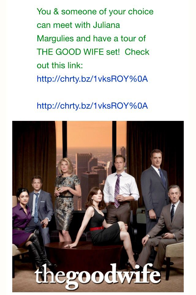 You & someone of your choice can meet with Juliana Margulies and have a tour of THE GOOD WIFE set!  Check out this link:   http://chrty.bz/1vksROY%0A