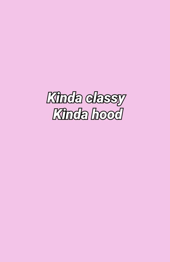 Kinda Classy Kinda Hood Classy Wallpaper Hood Wallpapers Cute Tumblr Wallpaper