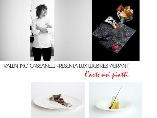 L'Arte nei piatti - Chef Valentino Cassanelli / Ristorante Lux Lucis / Hotel Principe Forte dei Marmi