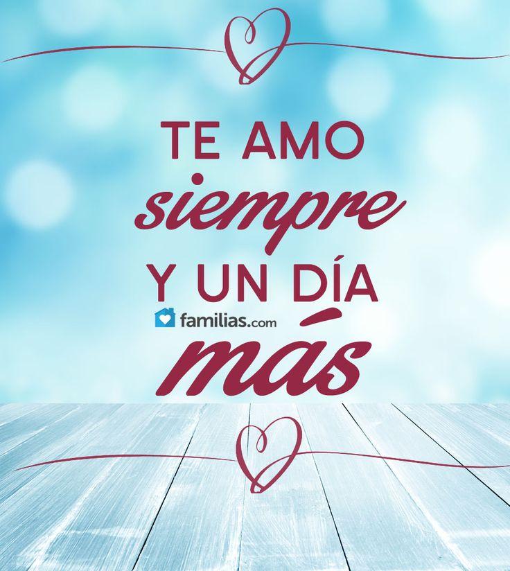 Te amo siempre y un día más #frases #amor http://familias.com/
