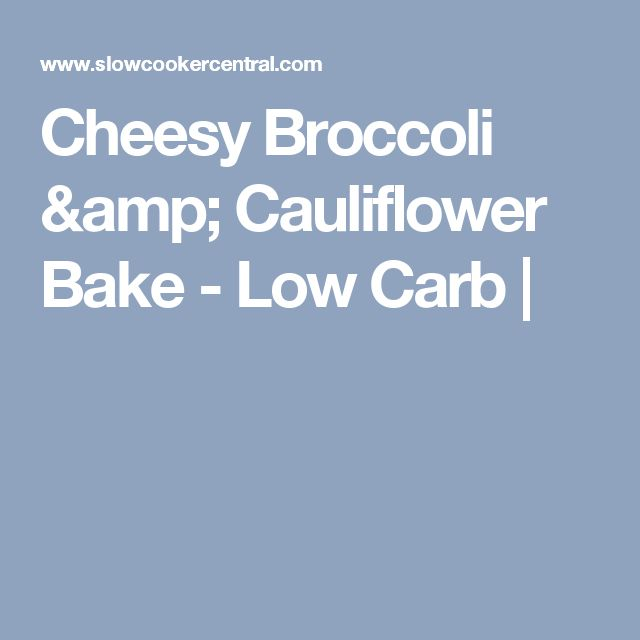 Cheesy Broccoli & Cauliflower Bake - Low Carb |