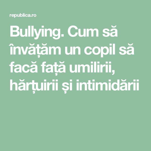 Bullying. Cum să învățăm un copil să facă față umilirii, hărțuirii și intimidării