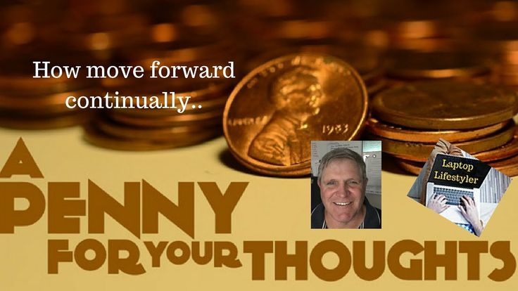 Penny for Your Thoughts..How move forward continually..