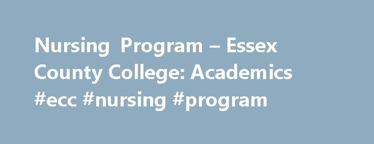Nursing Program – Essex County College: Academics #ecc #nursing #program http://usa.nef2.com/nursing-program-essex-county-college-academics-ecc-nursing-program/  # The Division offers the A.A.S. degree program designed to prepare students for entry level positions in hospitals and other health care facilities immediately upon graduation. Upon completion of the program, students are eligible to take the certification exam (NCLEX) to be a registered nurse. The Division also offers the…