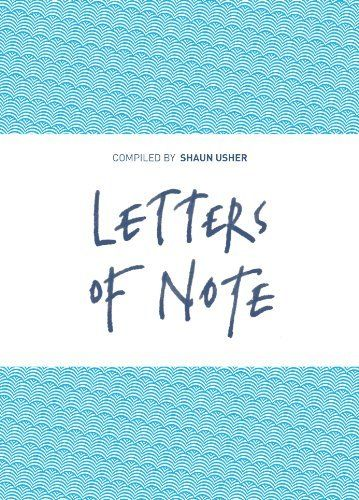 Letters of Note: Correspondence Deserving of a Wider Audience by Shaun Usher, http://www.amazon.com.au/dp/B00DCCRBI2/ref=cm_sw_r_pi_dp_WPEHwb1DY4NWD
