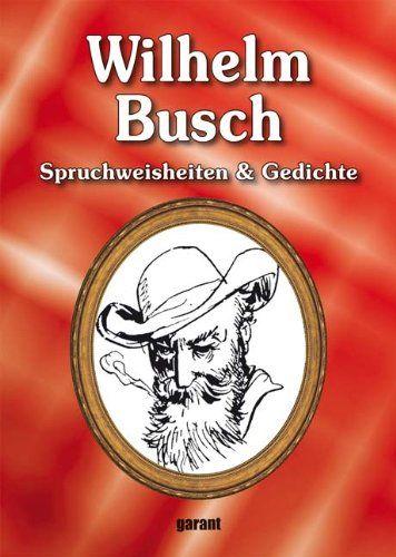 Wilhelm Busch - Spruchweisheiten & Gedichte von Wilhelm Busch http://www.amazon.de/dp/3867662002/ref=cm_sw_r_pi_dp_mRqowb1RXQM28