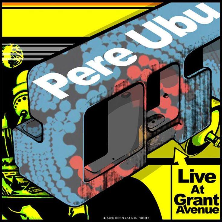 PERE UBU : LIVE AT GRANT AVENUE Illustration & Design © Alex Horn