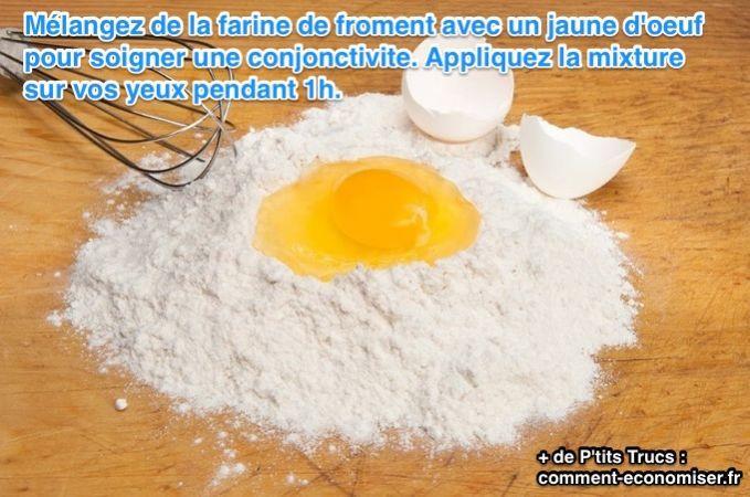 Soigner une conjonctivite: Mélangez de la farine de froment avec un jaune d'œuf pour soigner une conjonctivite. Appliquez la mixture sur vos yeux pendant 1h.