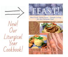 AWESOME liturgical year celebration ideas & cookbook: FEAST! by Haley of Carrots for Michaelmas. Love it!  @Haley Stewart