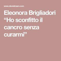 """Eleonora Brigliadori """"Ho sconfitto il cancro senza curarmi"""""""
