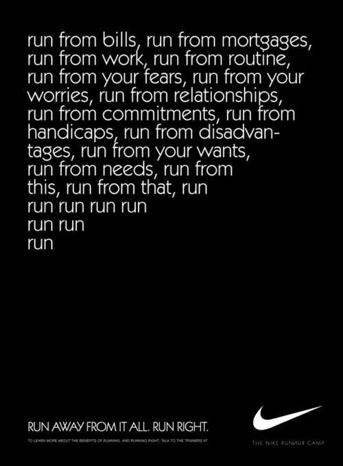 Run away from it all.
