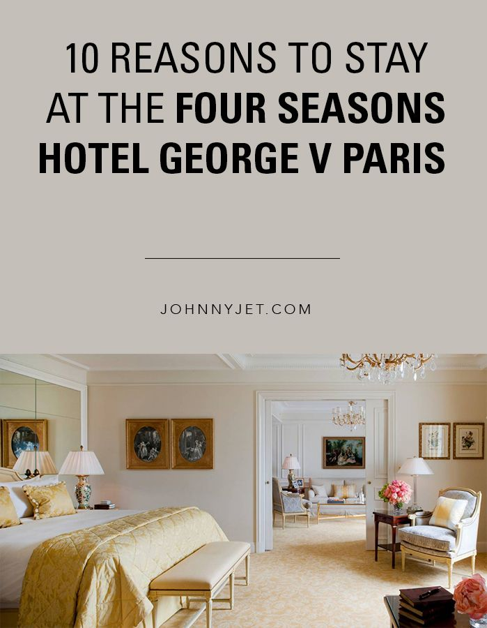 10 reasons to stay at the Four Seasons Hotel George V Paris
