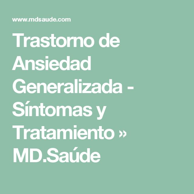 Trastorno de Ansiedad Generalizada - Síntomas y Tratamiento » MD.Saúde