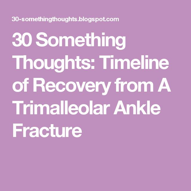 30 Something Thoughts: Timeline of Recovery from A Trimalleolar Ankle Fracture