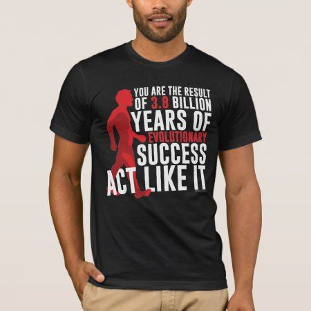 Evolutionary Success T-Shirt - click to get yours right now!