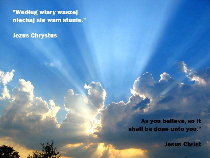 """""""Według wiary waszej niechaj się wam stanie."""" Jezus Chrystus As you believe, so it shall be done unto you."""" Jesus Christ"""