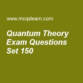 Practice test on quantum theory, chemistry quiz 150 online. Free chemistry exam's questions and answers to learn quantum theory test with answers. Practice online quiz to test knowledge on quantum theory, kinetic molecular theory of gases, chemical combinations, liquid crystals, molar volume worksheets. Free quantum theory test has multiple choice questions set as frequency is measured for, answer key with choices as one minute, one hour, one second and one millisecond to test study skills..