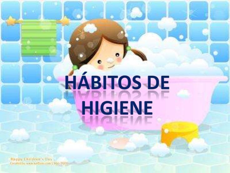 Los hábitos de higine son parte importante en nuestra vida para mantener nuestra salud en buen estado. Por tal motivo debemos inculcar habitos desde pequeños.