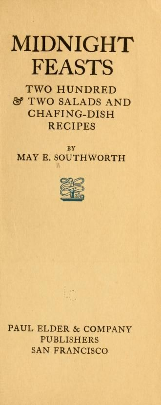 1914 | Midnight Feasts; Two hundred and Two Salads and Chafing-Dish Recipes | By May E. Southworth