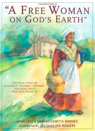 A Free Woman On God's Earth: The True Story of Elizabeth .